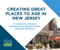 New Jersey Future Releases Guide to Implementing Aging-Friendly Land Use Decisions